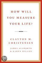 how will you measure your life? clayon christensen